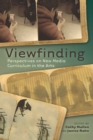 Viewfinding : Perspectives on New Media Curriculum in the Arts - Book