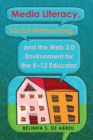 Media Literacy, Social Networking, and the Web 2.0 Environment for the K-12 Educator - Book