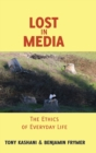 Lost in Media : The Ethics of Everyday Life - Book