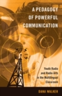 A Pedagogy of Powerful Communication : Youth Radio and Radio Arts in the Multilingual Classroom - Book