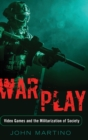 War/Play : Video Games and the Militarization of Society - Book