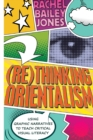 (Re)thinking Orientalism : Using Graphic Narratives to Teach Critical Visual Literacy - Book
