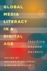Global Media Literacy in a Digital Age : Teaching Beyond Borders - Book