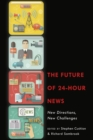 The Future of 24-Hour News : New Directions, New Challenges - Book