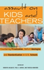 Assault on Kids and Teachers : Countering Privatization, Deficit Ideologies and Standardization in U.S. Schools - Book