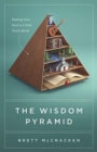 The Wisdom Pyramid : Feeding Your Soul in a Post-Truth World - Book