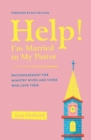 Help! I'm Married to My Pastor : Encouragement for Ministry Wives and Those Who Love Them - Book