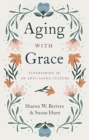 Aging with Grace : Flourishing in an Anti-Aging Culture - Book