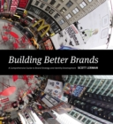 Building Better Brands : A Comprehensive Guide to Brand Strategy and Identity Development - eBook
