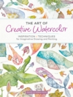 The Art of Creative Watercolor : Inspiration and Techniques for Imaginative Drawing and Painting - eBook