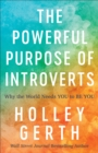 The Powerful Purpose of Introverts : Why the World Needs You to Be You - eBook