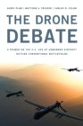 The Drone Debate : A Primer on the U.S. Use of Unmanned Aircraft Outside Conventional Battlefields - Book