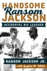 Handsome Ransom Jackson : Accidental Big Leaguer - Book