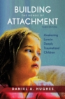 Building the Bonds of Attachment : Awakening Love in Deeply Traumatized Children - Book