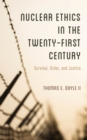 Nuclear Ethics in the Twenty-First Century : Survival, Order, and Justice - Book