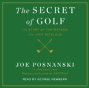 The Secret of Golf : The Story of Tom Watson and Jack Nicklaus - eAudiobook