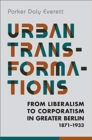 Urban Transformations : From Liberalism to Corporatism in Greater Berlin, 1871-1933 - Book