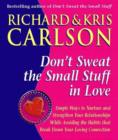 Don't Sweat The Small Stuff in Love : Simple Ways to Nuture and Strengthen Your Relationships While Avoiding the Habits that Break Down Your Loving Connection - eBook