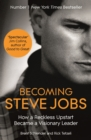 Becoming Steve Jobs : The evolution of a reckless upstart into a visionary leader - eBook