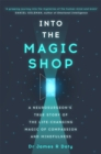 Into the Magic Shop : A neurosurgeon's true story of the life-changing magic of mindfulness and compassion that inspired the hit K-pop band BTS - Book