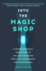 Into the Magic Shop : A neurosurgeon's true story of the life-changing magic of mindfulness and compassion that inspired the hit K-pop band BTS - eBook