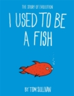 I Used to Be a Fish : The Story of Evolution - Book