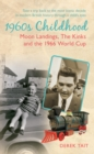 1960s Childhood : Moon Landings, The Kinks and the 1966 World Cup - Book