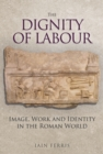 The Dignity of Labour : Image, Work and Identity in the Roman World - Book