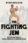 The Fighting Jew : The Life and Times of Daniel Mendoza, Champion Boxer - Book