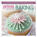 Prima Crafts Baking : Over 25 baking and cake decorating ideas for every occasion - Book