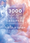 3000 Color Mixing Recipes: Watercolor : The ultimate practical reference to watercolor mixes and dilutions - Book