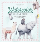 Watercolor Wild and Free : Paint cute animals and wildlife in 12 easy lessons - Book