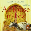 A House in Fez : Building a Life in the Ancient Heart of Morocco - eAudiobook
