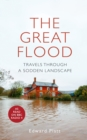 The Great Flood : Travels Through a Sodden Landscape - Book
