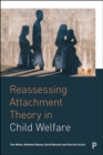 Reassessing Attachment Theory in Child Welfare - Book