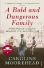 A Bold and Dangerous Family : The Rossellis and the Fight Against Mussolini - eBook