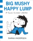 Big Mushy Happy Lump : A Sarah's Scribbles Collection - Book