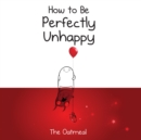 How to Be Perfectly Unhappy - eBook