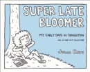 Super Late Bloomer : My Early Days in Transition - eBook