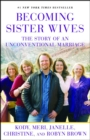Becoming Sister Wives : The Story of an Unconventional Marriage - eBook