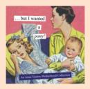 But I Wanted a Pony! : An Anne Taintor Motherhood Collection - eBook