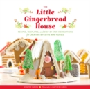 Little Gingerbread House : Recipes, Templates, and Step-by-Step Instructions for Creating 8 Festive Mini Houses - Book