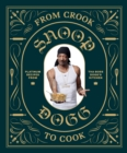 From Crook to Cook : Platinum Recipes from Tha Boss Dogg's Kitchen - eBook