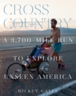 Cross Country : A 3,700-Mile Run to Explore Unseen America - eBook