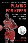Playing for Keeps : Michael Jordan and the World He Made - eBook