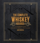 The Complete Whiskey Course : A Comprehensive Tasting School in Ten Classes - Book