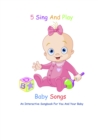 5 Sing And Play Baby Songs - An Interactive Songbook For You And Your Baby - eBook