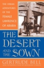 The Desert and the Sown : The Syrian Adventures of the Female Lawrence of Arabia - eBook