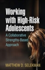 Working with High-Risk Adolescents : A Collaborative Strengths-Based Approach - Book