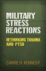 Military Stress Reactions : Rethinking Trauma and PTSD - Book
